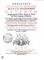 THESAURUS SACRORUM RITUUM.: Complectens I. & II. Partem Commentariorum Gavanti in Rubricas Missalis, Volume 1
