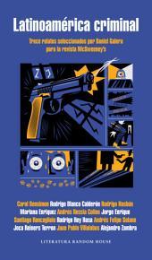 Latinoamérica criminal: Trece relatos seleccionados por Daniel Galera para la revista McSweeney's