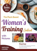 The Plant Based Women s Training Cookbook with Pictures  2 in 1  PDF