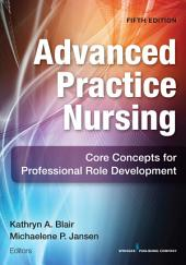 Advanced Practice Nursing, Fifth Edition: Core Concepts for Professional Role Development, Edition 5