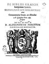 De Biblijs Graecis interpretum 72. Sixto 5. pont. opt. max. auctore editis commentarius breuis, ac dilucidus a P. Galesinio prot. ap. scriptus ..