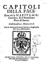 Capitoli della pace. Fatta tra la maestà del Re Cattolico, et il serenissimo Duca di Sauoia. Stabilita adì 25 marzo 1618 ..