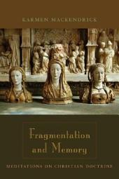 Fragmentation and Memory: Meditations on Christian Doctrine