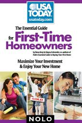 Essential Guide for First-time Homeowners, The: Maximize Your Investment & Enjoy Your New Home