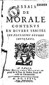 Essais de morale [de P. Nicole], contenus en divers traittez sur plusieurs devoirs importans: Volume1