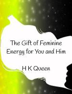 The Gift of Feminine Energy for You and Him