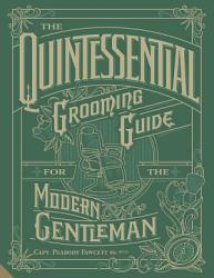The Quintessential Grooming Guide For The Modern Gentleman Book PDF