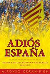 Adiós España: Crónica de una ruptura anunciada 2010-2015