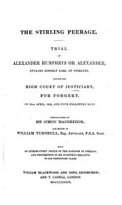 The Stirling Peerage  Trial of A  Humphrys Or Alexander  Styling Himself Earl of Stirling  Before the High Court of Justiciary  for Forgery  on the 29th of April  1839  and Four Following Days  Stenographed by S  Macgregor  and Edited by W  Turnbull  With an Introductory Notice of the Earldom of Stirling  Etc PDF