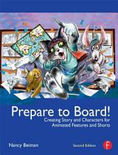 Prepare to Board! Creating Story and Characters for Animation Features and Shorts: Second edition, Edition 2
