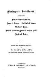 Shakespeare Jest-books: Merie tales of Skelton. Jests of Scogin. Sackfull of newes. Tarleton's jests. Merrie conceited jests of George Peele. Jacke of Dover