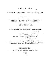 The Child's History of the United States: Designed as a First Book of History for Schools. Illustrated by Numerous Anecdotes