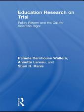 Education Research On Trial: Policy Reform and the Call for Scientific Rigor
