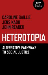 Heterotopia: Alternative Pathways to Social Justice
