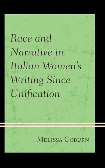 Race and Narrative in Italian Women s Writing Since Unification PDF