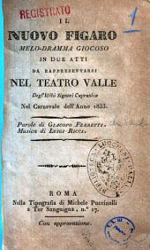 Il nuovo Figaro melo-dramma giocoso da rappresentarsi nel Teatro Valle degl'ill.mi signori Capranica nel carnevale dell'anno 1833 parole di Giacopo Ferretti