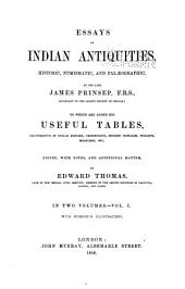 Essays on Indian Antiquities, Historic, Numismatic, and Palæographic, of the Late James Prinsep: To which are Added His Useful Tables, Illustrative of Indian History, Chronology, Modern Coinages, Weights, Measures, Etc, Volume 1