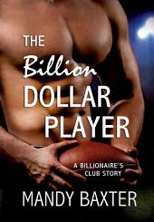 The Billion Dollar Player: A Billionaire's Club Story