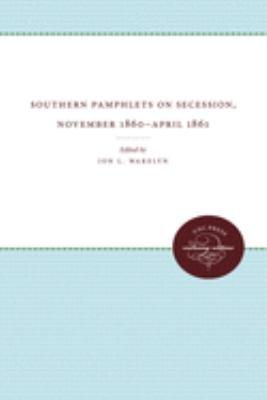 Southern Pamphlets on Secession  November 1860 April 1861