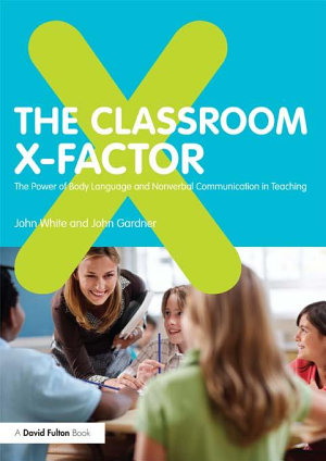 The Classroom X Factor  The Power of Body Language and Non verbal Communication in Teaching PDF