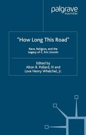 How Long This Road: Race, Religion, and the Legacy of C. Eric Lincoln