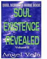 SOUL EXISTENCE REVEALED Volume 2