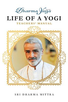 Dharma Yoga Life of a Yogi Teachers  Manual PDF