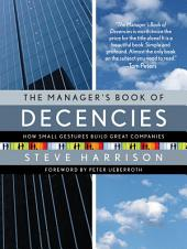 The Manager's Book of Decencies: How Small Gestures Build Great Companies