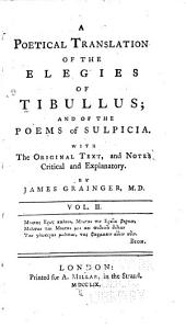 A Poetical Translation of the Elegies of Tibullus: And of the Poems of Sulpicia, Volume 2