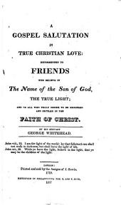 A gospel salutation in true Christian love: recommended to Friends who believe in the name of the Son of God, the true light; and to all who truly desire to be grounded and settled in the faith of Christ. ...