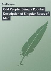 Odd People: Being a Popular Description of Singular Races of Man