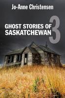 Ghost Stories of Saskatchewan 3 PDF
