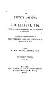 The Private Journal of F.S. Larpent ...: Attached to the Head-quarters of Lord Wellington During the Peninsular War, from 1812 to Its Close, Volume 3