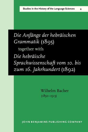 Die Anf  nge der hebr  ischen Grammatik  1895   together with Die hebr  ische Sprachwissenschaft vom 10  bis zum 16  Jahrhundert  1892  PDF