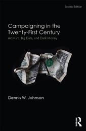 Campaigning in the Twenty-First Century: Activism, Big Data, and Dark Money, Edition 2