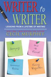 Writer to Writer: Lessons from a Lifetime of Writing