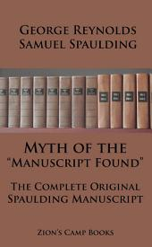 "Myth of the ""Manuscript Found"" And The Complete Original Spaulding Manuscript: The Faith-Promoting Series Book 11"