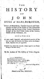 The History of John, Duke of Marlborough ...: Including a More Exact, Impartial, and Methodical Narrative of the Late War Upon the Danube, the Rhine, and in the Netherlands, Than Has Ever Yet Appeared