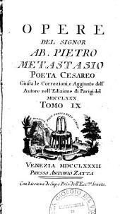 Opere del signor ab. Pietro Metastasio poeta cesareo giusta le correzioni, e aggiunte dell'autore nell'edizione di Parigi del 1780. Tomo 1. [-16.]: 9