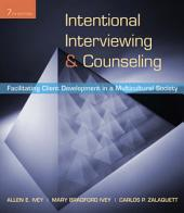 Intentional Interviewing and Counseling: Facilitating Client Development in a Multicultural Society: Edition 7