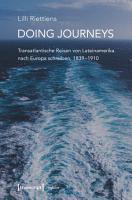 Doing Journeys   Transatlantische Reisen von Lateinamerika nach Europa schreiben  1839 1910 PDF