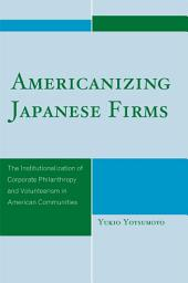 Americanizing Japanese Firms: The Institutionalization of Corporate Philanthropy and Volunteerism in American Communities
