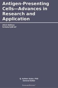 Antigen Presenting Cells   Advances in Research and Application  2013 Edition PDF