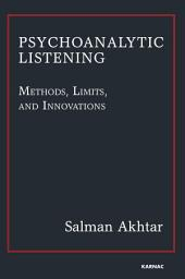 Psychoanalytic Listening: Methods, Limits, and Innovations
