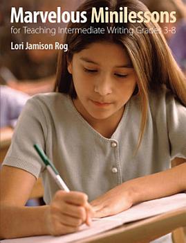 Marvelous Minilessons for Teaching Intermediate Writing Grades 3   8 PDF