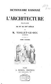 Dictionnaire raisonné de l'architecture française du XIe au XVIe siècle: Volume 10