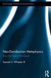 Neo-Davidsonian Metaphysics: From the True to the Good