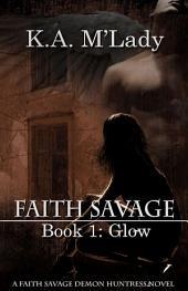Faith Savage: Book 1 - Glow