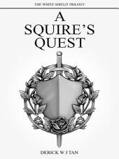 A Squire's Quest: Book One of The White Shield Trilogy