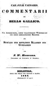 Caii Julii Caesaris Commentarii de bello gallico: Mit anmerkungen, einem vollständigen wörtebuche und einem geographischen register für schüler der mittleren klassen der gymnasien